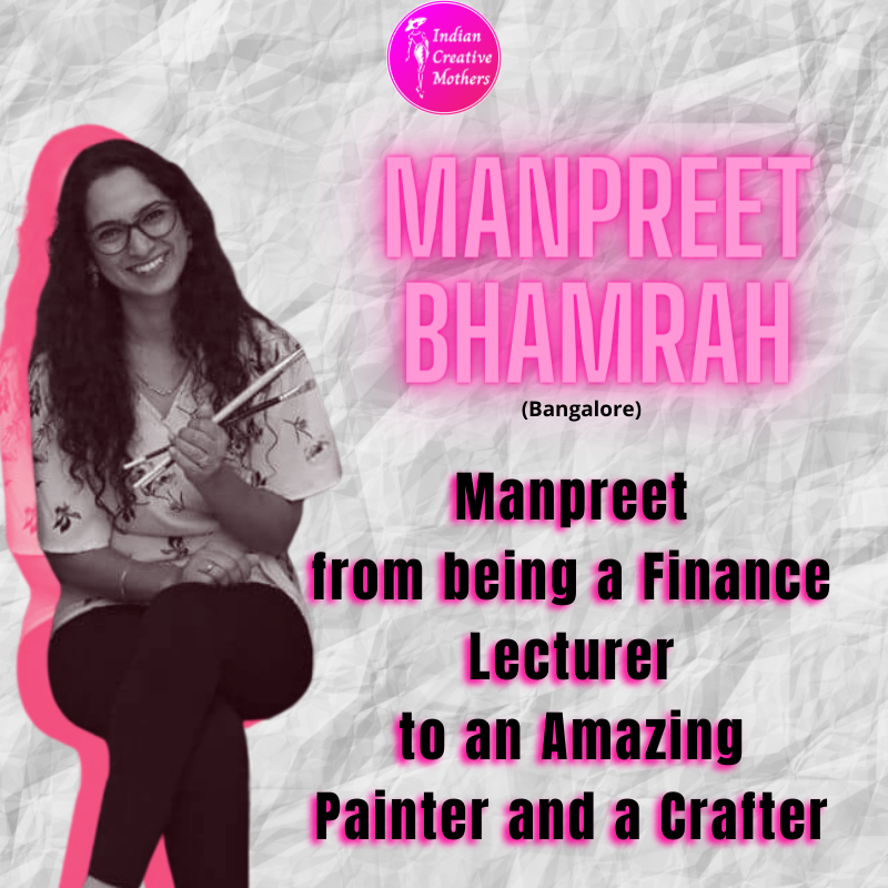 Manpreet Bhamrah -From being a Finance Lecturer to an Amazing Painter and a Crafter.