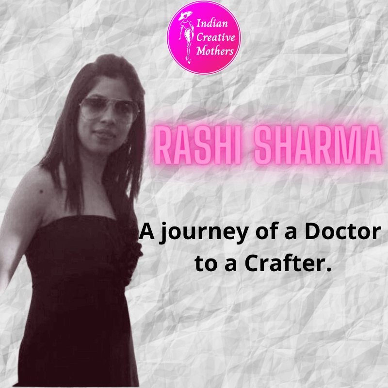 Rashi Sharma | A journey of a Doctor to a Crafter.
