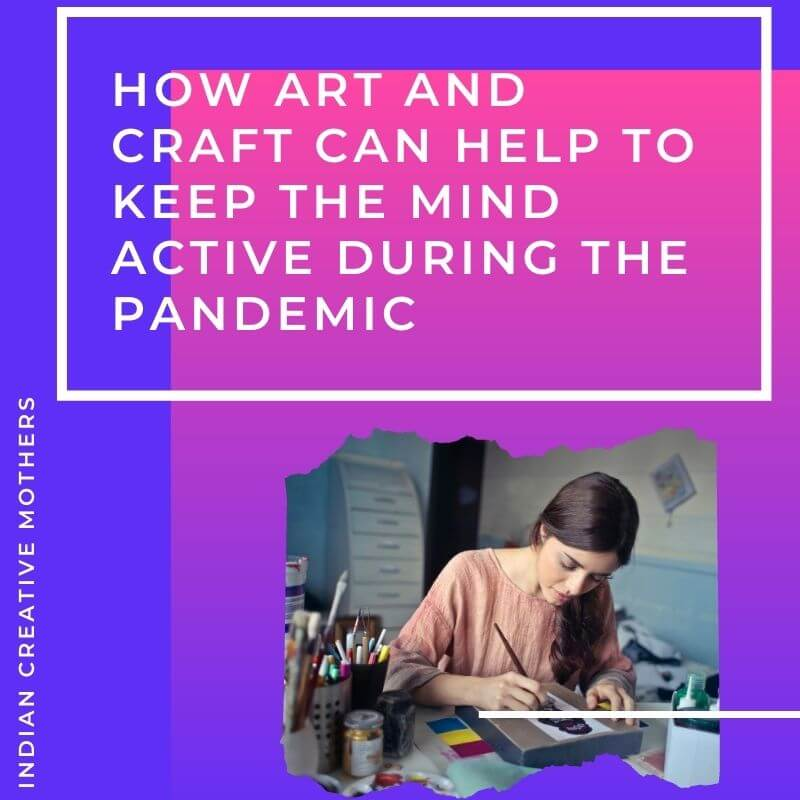 How art and craft can help to keep the mind active during the Pandemic