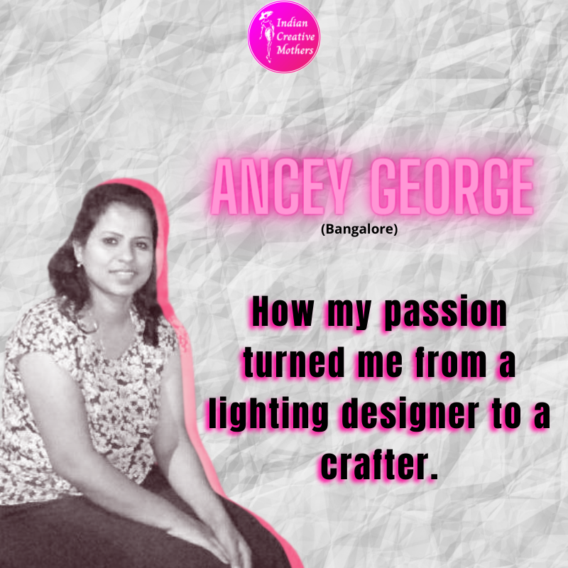 Ancey George | How my passion turned me from a lighting designer to a crafter.