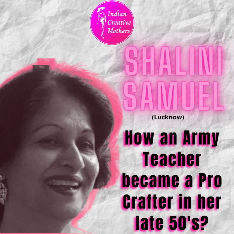 Shalini Samuel- How an Army Teacher became a Pro Crafter in her late 50's?