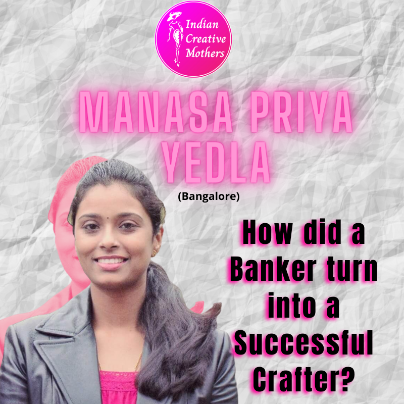 Manasa Priya Yedla | How a Banker turned into a Successful Crafter?
