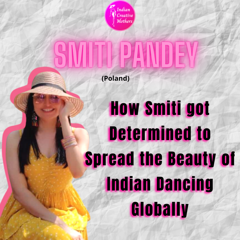 SMITI PANDEY | How smiti got determined to spread the beauty of Indian dancing Globally.